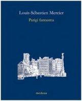 Parigi fantasma - Mercier Louis-Sebastien