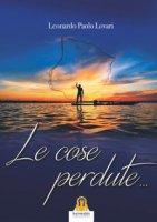 Le cose perdute... - Lovari Leonardo Paolo
