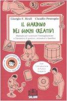 Il giardino dei giochi creativi. Manuale per scatenare l'immaginazione e l'inventiva di genitori, animatori e bambini - Procopio Claudio, Reali Giorgio F.