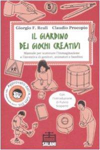 Copertina di 'Il giardino dei giochi creativi. Manuale per scatenare l'immaginazione e l'inventiva di genitori, animatori e bambini'