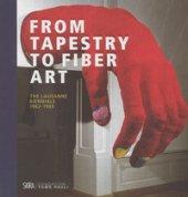 From tapestry to fiber art. The Lausanne biennials 1962-1995. Ediz. a colori