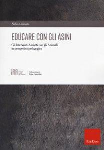 Copertina di 'Educare con gli asini. Gli interventi assistiti con gli animali in prospettiva pedagogica'