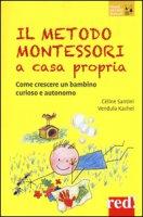 Il metodo Montessori a casa propria. Come crescere un bambino curioso e autonomo - Santini Céline, Kachel Vendula