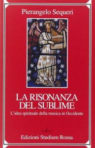 Copertina di 'La risonanza del sublime. L'idea spirituale della musica in Occidente'