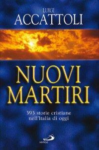 Copertina di 'Nuovi martiri. 393 storie cristiane nell'Italia di oggi'