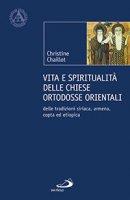 Vita e spiritualità delle Chiese ortodosse orientali - Christine Chaillot