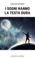 I sogni hanno la testa dura - Elena Buccoliero