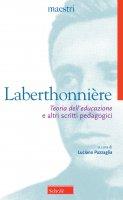 Teoria dell'educazione e altri scritti pedagogici - Laberthonnière Lucien