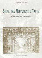 Siena tra Melpomene e Talia. Storie di teatri e teatranti - Jacona Erminio