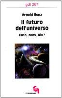 Il futuro dell'universo. Caso, caos, Dio? (gdt 267) - Benz Arnold