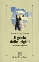 Il genio delle origini. Psicoanalisi e psicosi - Racamier Paul-Claude