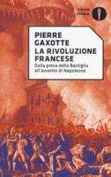 La rivoluzione francese. Dalla presa della Bastiglia all'avvento di Napoleone - Gaxotte Pierre