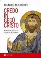 Credo in Gesù Cristo - Gherardini Brunero