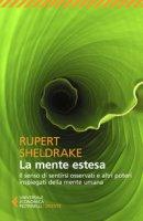 La mente estesa. Il senso di sentirsi osservati e altri poteri inspiegati della mente umana - Sheldrake Rupert