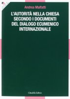 L'autorità nella Chiesa secondo i documenti del dialogo ecumenico internazionale - Andrea Malfatti