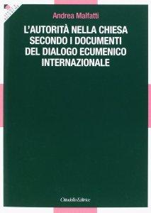 Copertina di 'L'autorità nella Chiesa secondo i documenti del dialogo ecumenico internazionale'