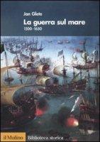 La guerra sul mare (1500-1650) - Glete Jan