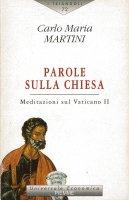 Parole sulla Chiesa. Meditazioni sul Vaticano II - Carlo M. Martini