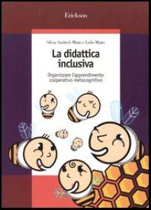 Copertina di 'La didattica inclusiva. Organizzare l'apprendimento cooperativo metacognitivo'