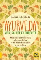Ayurveda. Vita, salute e longevità - E. Robert Svoboda
