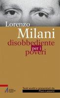 Lorenzo Milani. Disobbediente per i poveri - Lorenzo Milani