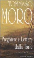 Preghiere e lettere dalla torre - Tommaso Moro