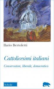 Copertina di 'Cattolicesimi italiani. Conservatore, liberale, democratico'