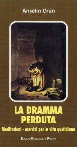 Copertina di 'La dramma perduta. Meditazioni, esercizi per la vita quotidiana'