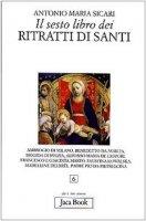 Il sesto libro dei ritratti di santi - Sicari Antonio