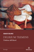 Delirium tremens. L'inferno dell'alcool - Solares Ignacio