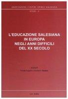 L'educazione salesiana in Europa negli anni difficili del XX secolo - Loparco Grazia e Zimniak Stanislav