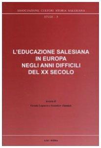 Copertina di 'L'educazione salesiana in Europa negli anni difficili del XX secolo'