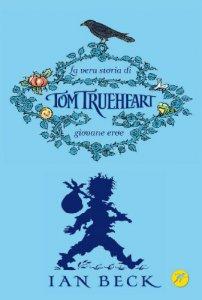 Copertina di 'La vera storia di Tom Trueheart. Giovane eroe'