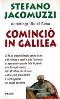Cominciò in Galilea. Autobiografia di Gesù - Stefano Jacomuzzi