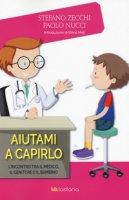 Aiutami a capirlo. L'incontro tra il medico, il genitore e il bambino - Zecchi Stefano, Nucci Paolo