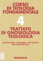 Corso di teologia fondamentale [vol_4] / Trattato di gnoseologia teologica - Walter Kern - Hermann Joseph Pottmeyer - Max Seckler Walter Kern - Hermann Joseph Pottmeyer - Max Seckler