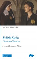 Edith Stein. Una rosa d'inverno - Sinclair Joshua, Alfieri Francesco