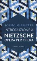 Introduzione a Nietzsche. Opera per opera - Giametta Sossio