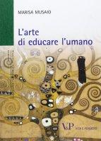 Arte di educare l'umano. (L') - Marisa Musaio