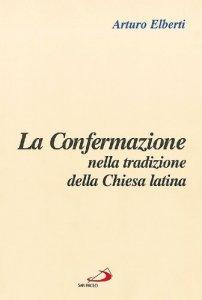 Copertina di 'La confermazione nella tradizione della Chiesa latina'