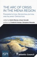 The arc of crisis in the mena region. Fragmentation, decentralization, and islamist opposition