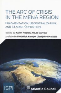 Copertina di 'The arc of crisis in the mena region. Fragmentation, decentralization, and islamist opposition'