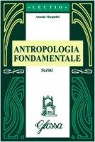 Antropologia fondamentale. Scritti - Margaritti Antonio