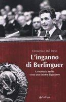 L' inganno di Berlinguer. La mancata svolta verso una sinistra di governo - Del Prete Domenico