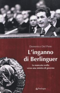 Copertina di 'L' inganno di Berlinguer. La mancata svolta verso una sinistra di governo'