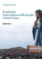 Il santuario Nostra Signora dello Scoglio e fratel Cosimo - Giuseppe Cavallo