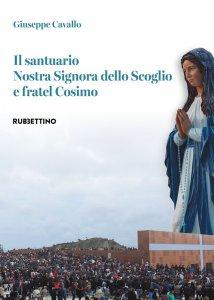 Copertina di 'Il santuario Nostra Signora dello Scoglio e fratel Cosimo'