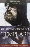 Gli ultimi giorni dei Templari - Dal Bello Mario