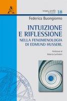 Intuizione e riflessione nella fenomenologia di Edmund Husserl - Buongiorno Federica, Lanfredini Roberta