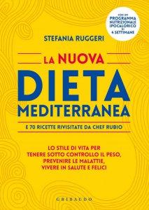 Copertina di 'La nuova dieta mediterranea - e 70 ricette rivisitate da Chef Rubio'